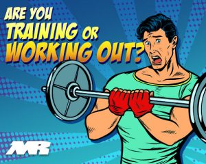 Are You Training Or Working Out?