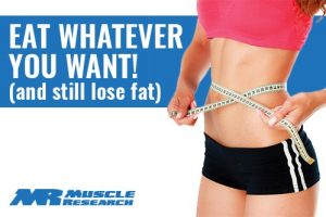 Eat Whatever You Want And Lose Fat