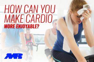 how Can You Make Cardio More Enjoyable?