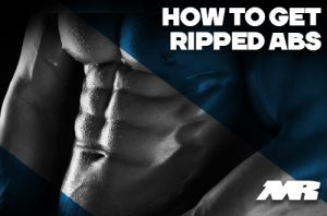 how Do You Get Ripped Abs
