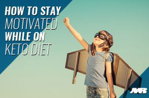 How To Stay Motivated On Keto