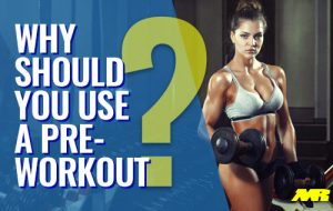 Why Should You Use A PreWorkout