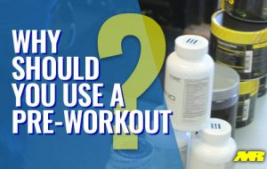 Why Should You Use A PreWorkout?
